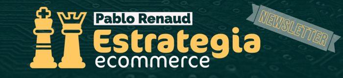 newsletter de estrategia ecommerce de Pablo Renaud